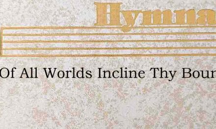 Lord Of All Worlds Incline Thy Bounteous – Hymn Lyrics