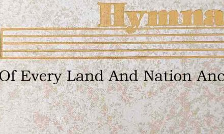 Lord Of Every Land And Nation Ancient – Hymn Lyrics
