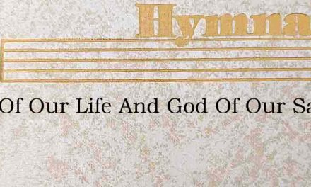 Lord Of Our Life And God Of Our Salva – Hymn Lyrics