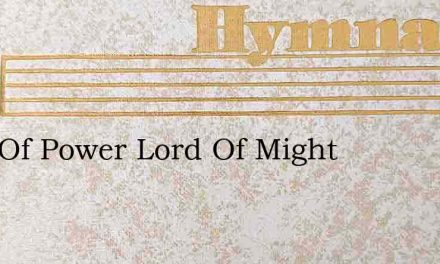 Lord Of Power Lord Of Might – Hymn Lyrics