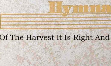 Lord Of The Harvest It Is Right And Meet – Hymn Lyrics