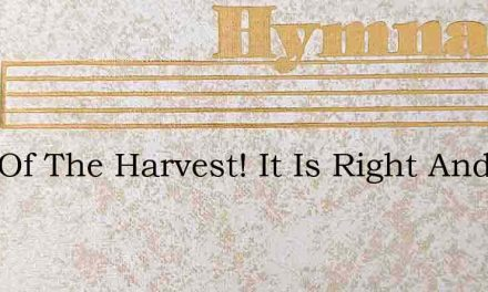 Lord Of The Harvest! It Is Right And Meet – Hymn Lyrics
