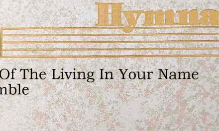 Lord Of The Living In Your Name Assemble – Hymn Lyrics