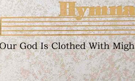 Lord Our God Is Clothed With Might – Hymn Lyrics