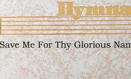 Lord Save Me For Thy Glorious Name And – Hymn Lyrics