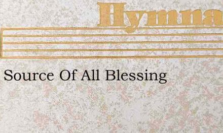 Lord, Source Of All Blessing – Hymn Lyrics
