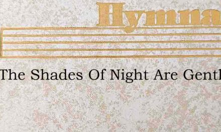 Lord The Shades Of Night Are Gently Soot – Hymn Lyrics