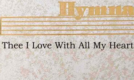 Lord, Thee I Love With All My Heart – Hymn Lyrics