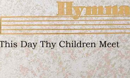 Lord This Day Thy Children Meet – Hymn Lyrics
