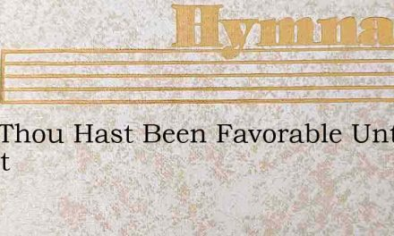 Lord Thou Hast Been Favorable Unto Chant – Hymn Lyrics
