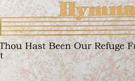 Lord Thou Hast Been Our Refuge Fro Chant – Hymn Lyrics