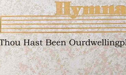 Lord Thou Hast Been Ourdwellingplace Our – Hymn Lyrics