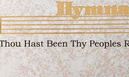 Lord Thou Hast Been Thy Peoples Rest – Hymn Lyrics