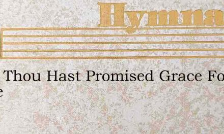 Lord, Thou Hast Promised Grace For Grace – Hymn Lyrics