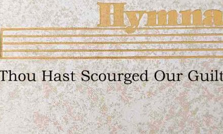 Lord Thou Hast Scourged Our Guilty Land – Hymn Lyrics