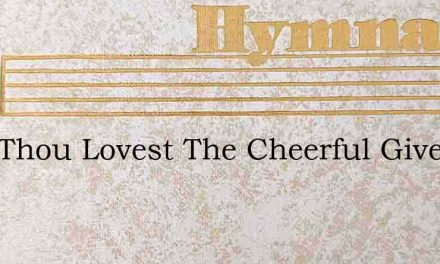 Lord Thou Lovest The Cheerful Giver – Hymn Lyrics