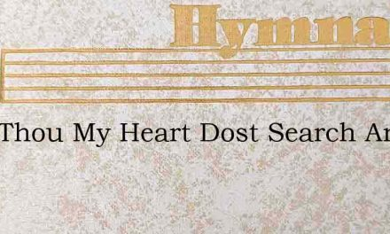 Lord Thou My Heart Dost Search And Try – Hymn Lyrics