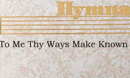 Lord To Me Thy Ways Make Known – Hymn Lyrics