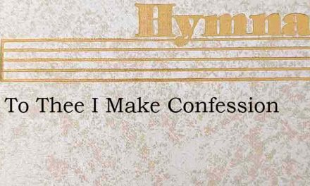 Lord, To Thee I Make Confession – Hymn Lyrics