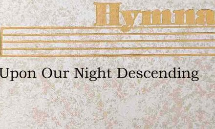 Lord Upon Our Night Descending – Hymn Lyrics