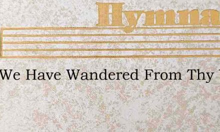 Lord We Have Wandered From Thy Way – Hymn Lyrics