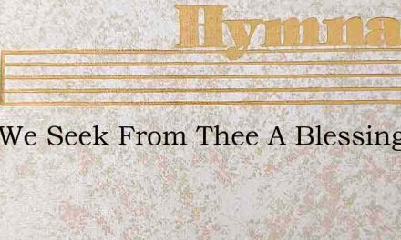 Lord We Seek From Thee A Blessing – Hymn Lyrics
