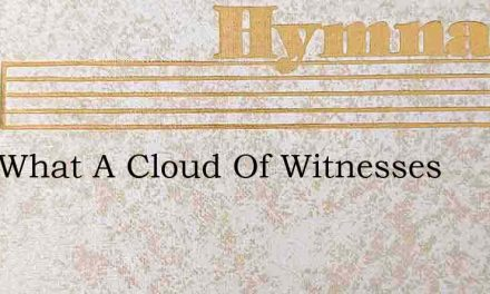 Lord What A Cloud Of Witnesses – Hymn Lyrics