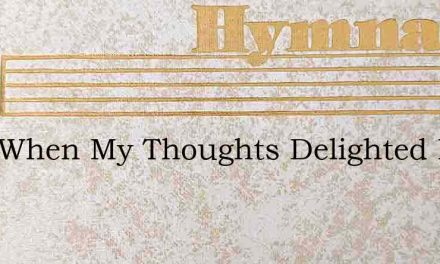 Lord When My Thoughts Delighted Rove – Hymn Lyrics
