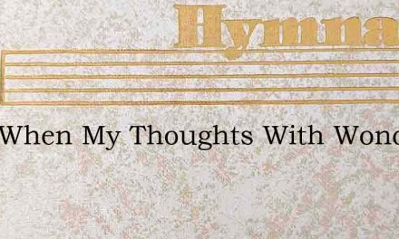 Lord When My Thoughts With Wonder Roll – Hymn Lyrics
