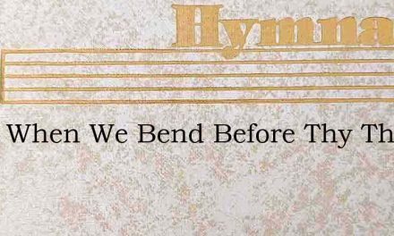 Lord, When We Bend Before Thy Throne – Hymn Lyrics