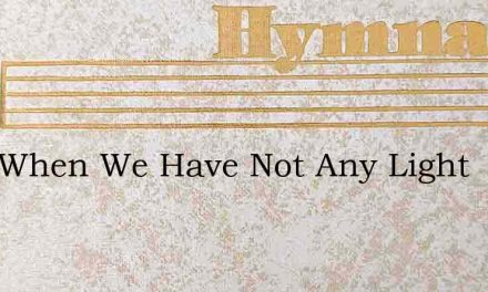 Lord When We Have Not Any Light – Hymn Lyrics
