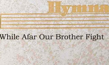 Lord While Afar Our Brother Fight – Hymn Lyrics