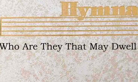 Lord Who Are They That May Dwell – Hymn Lyrics