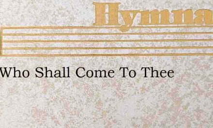 Lord Who Shall Come To Thee – Hymn Lyrics