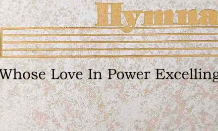 Lord Whose Love In Power Excelling – Hymn Lyrics