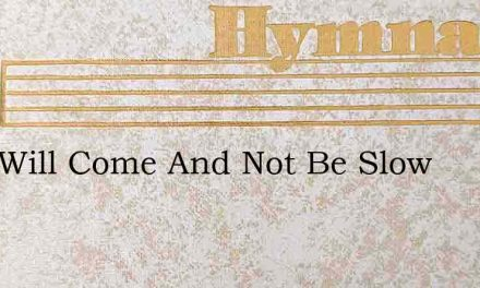 Lord Will Come And Not Be Slow – Hymn Lyrics