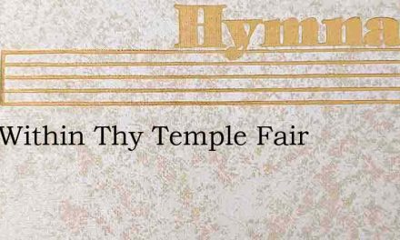 Lord Within Thy Temple Fair – Hymn Lyrics