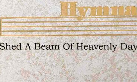 Lord Shed A Beam Of Heavenly Day – Hymn Lyrics