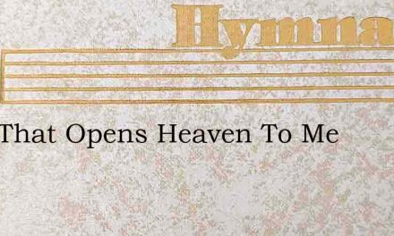 Love That Opens Heaven To Me – Hymn Lyrics