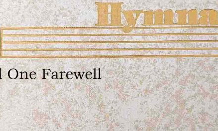 Loved One Farewell – Hymn Lyrics