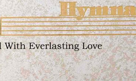 Loved With Everlasting Love – Hymn Lyrics