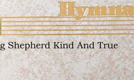 Loving Shepherd Kind And True – Hymn Lyrics