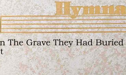 Low In The Grave They Had Buried Christ – Hymn Lyrics
