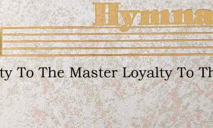 Loyalty To The Master Loyalty To The Kin – Hymn Lyrics