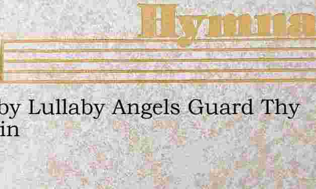Lullaby Lullaby Angels Guard Thy Sleepin – Hymn Lyrics