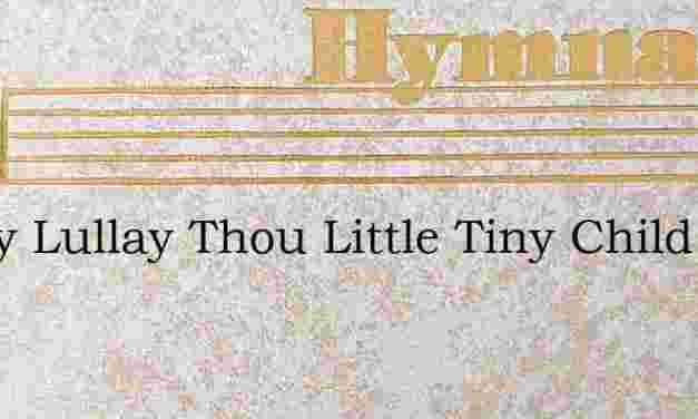Lullay Lullay Thou Little Tiny Child – Hymn Lyrics