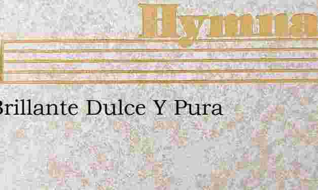 Luz Brillante Dulce Y Pura – Hymn Lyrics