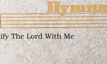 Magnify The Lord With Me – Hymn Lyrics