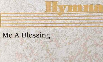 Make Me A Blessing – Hymn Lyrics
