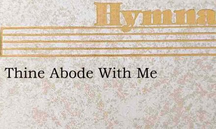 Make Thine Abode With Me – Hymn Lyrics